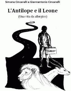 L'antilope e il Leone (Una vita da allergico) di Simone Cincarelli e Giannantonio Cincarelli ESCAPE='HTML'